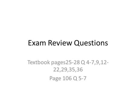 Textbook pages25-28 Q 4-7,9,12-22,29,35,36 Page 106 Q 5-7