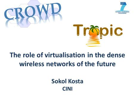 The role of virtualisation in the dense wireless networks of the future Sokol Kosta CINI.