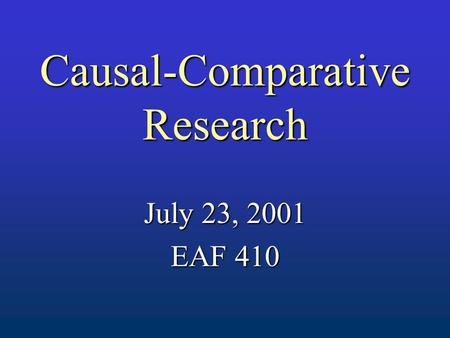 Causal-Comparative Research July 23, 2001 EAF 410.