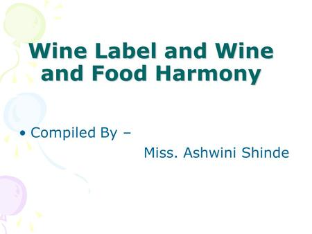 Wine Label and Wine and Food Harmony Compiled By – Miss. Ashwini Shinde.