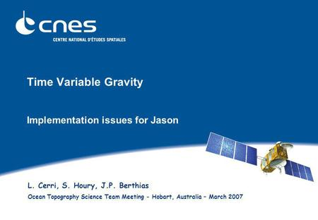 Time Variable Gravity Implementation issues for Jason L. Cerri, S. Houry, J.P. Berthias Ocean Topography Science Team Meeting - Hobart, Australia – March.