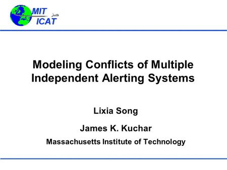 Modeling Conflicts of Multiple Independent Alerting Systems Lixia Song James K. Kuchar Massachusetts Institute of Technology.