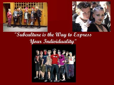 Subculture is the Way to Express Your Individuality