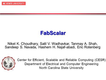 NC STATE UNIVERSITY FabScalar Center for Efficient, Scalable and Reliable Computing (CESR) Department of Electrical and Computer Engineering North Carolina.