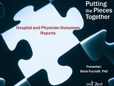 Hospital and Physician Outcomes Reports Presenter: Brian Paciotti, PhD.