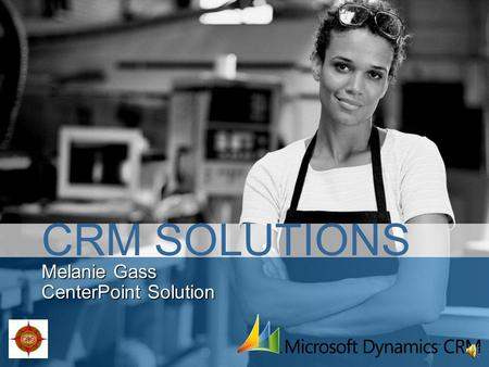 Melanie Gass CenterPoint Solution CRM SOLUTIONS Microsoft Dynamics CRM | At A Glance Over 10,000 customersOver 10,000 customers Over 500,000 usersOver.