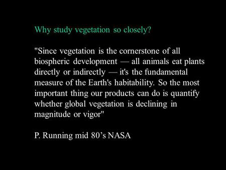 Why study vegetation so closely? Since vegetation is the cornerstone of all biospheric development — all animals eat plants directly or indirectly —