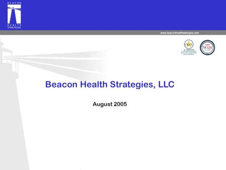 Www.beaconhealthstrategies.com Beacon Health Strategies, LLC August 2005.