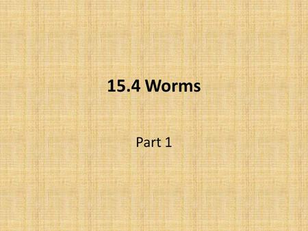 15.4 Worms Part 1.