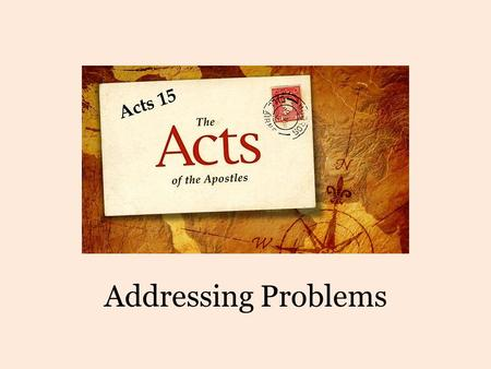 Addressing Problems. Places in Acts 15 Antioch: Conflict over Gentile salvation Jerusalem: Meeting about preaching salvation to the Gentiles Cyprus: Barnabas.