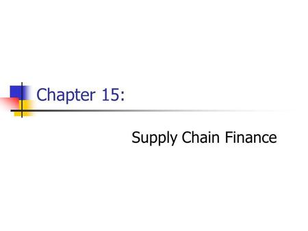 Chapter 15: Supply Chain Finance. Chapter 15Management of Business Logistics, 7 th Ed.2 Learning Objectives - After reading this chapter, you should be.