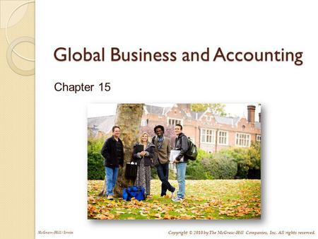 McGraw-Hill/Irwin Copyright © 2010 by The McGraw-Hill Companies, Inc. All rights reserved. Global Business and Accounting Chapter 15.