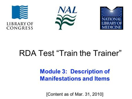"RDA Test ""Train the Trainer"" Module 3: Description of Manifestations and Items [Content as of Mar. 31, 2010]"