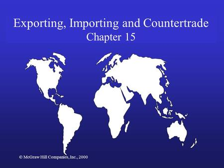 © McGraw Hill Companies, Inc., 2000 Exporting, Importing and Countertrade Chapter 15.