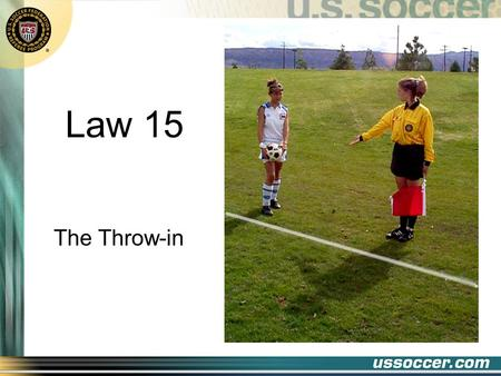Law 15 The Throw-in. 2 At the end of this lesson the student will: Objectives state when a throw-in should be awarded state what constitutes a properly.