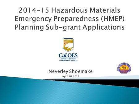 Neverley Shoemake April 16, 2014.  HMEP Grant Purpose: Increase effectiveness in safely and efficiently handling hazardous materials transportation incidents.