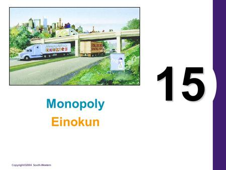 Copyright©2004 South-Western 15 Monopoly Einokun.