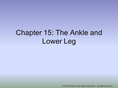 © 2010 McGraw-Hill Higher Education. All rights reserved. Chapter 15: The Ankle and Lower Leg.