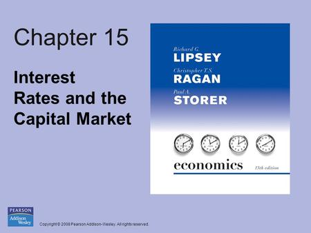 Copyright © 2008 Pearson Addison-Wesley. All rights reserved. Chapter 15 Interest Rates and the Capital Market.