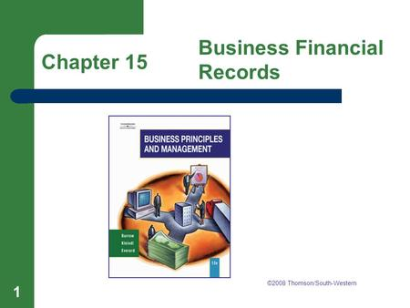 Chapter 15 Business Financial Records 1 Chapter 15 Business Financial Records ©2008 Thomson/South-Western.