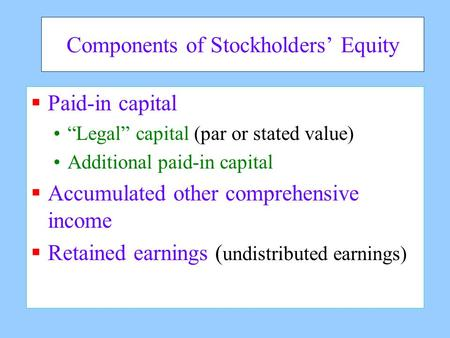 "Components of Stockholders' Equity  Paid-in capital ""Legal"" capital (par or stated value) Additional paid-in capital  Accumulated other comprehensive."