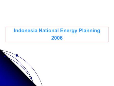 Indonesia National Energy Planning 2006. Current Condition Consumption rate is quite high to drive the economics of the country  average increasing rate/year.