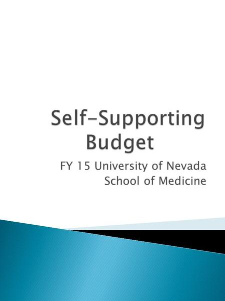 FY 15 University of Nevada School of Medicine.  Self-Supporting Budget: An account that is neither state-appropriated nor grant-funded.  Self-supporting.