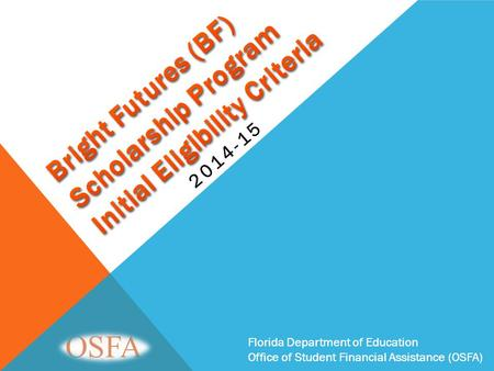 Florida Department of Education Office of Student Financial Assistance (OSFA) 2014-15 Florida Department of Education Office of Student Financial Assistance.