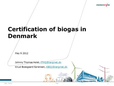 Dato - Dok.nr.1Titel Certification of biogas in Denmark May 9 2012 Johnny Thomas Holst, Knud Boesgaard Sørensen,