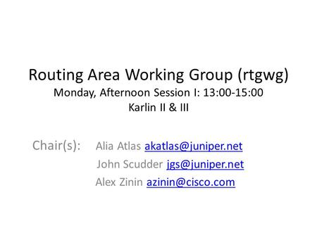 Routing Area Working Group (rtgwg) Monday, Afternoon Session I: 13:00-15:00 Karlin II & III Chair(s): Alia Atlas