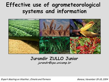 Jurandir ZULLO Junior Effective use of agrometeorological systems and information Expert Meeting on Weather, Climate and Farmers.