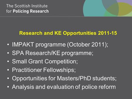 Research and KE Opportunities 2011-15 IMPAKT programme (October 2011); SPA Research/KE programme; Small Grant Competition; Practitioner Fellowships; Opportunities.