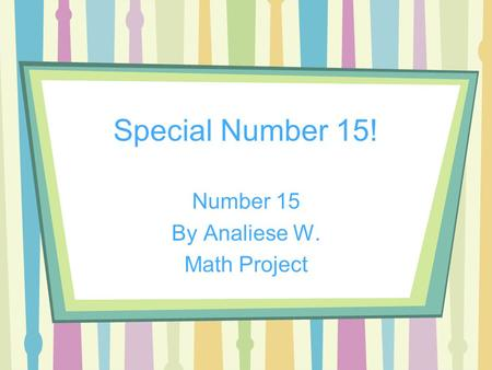 Special Number 15! Number 15 By Analiese W. Math Project.