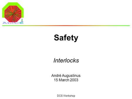 André Augustinus 15 March 2003 DCS Workshop Safety Interlocks.