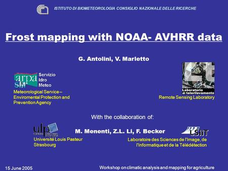 15 June 2005 Workshop on climatic analysis and mapping for agriculture Frost mapping with NOAA- AVHRR data G. Antolini, V. Marletto ISTITUTO DI BIOMETEOROLOGIA.