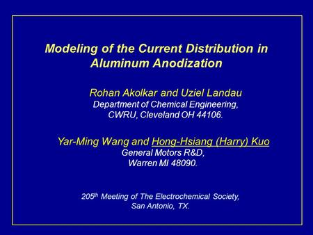 Modeling of the Current Distribution in Aluminum Anodization Rohan Akolkar and Uziel Landau Department of Chemical Engineering, CWRU, Cleveland OH 44106.