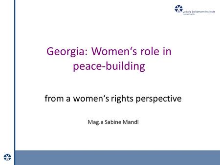 Georgia: Women's role in peace-building from a women's rights perspective Mag.a Sabine Mandl.