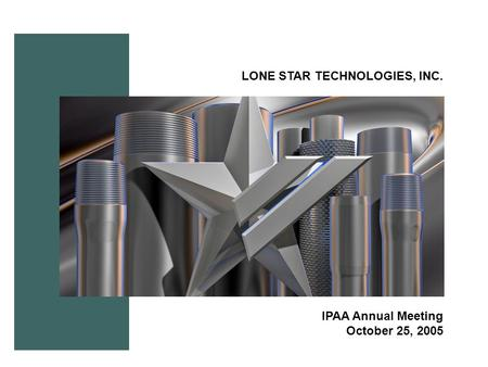 LONE STAR TECHNOLOGIES, INC. IPAA Annual Meeting October 25, 2005.