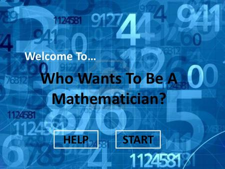 Welcome To… Who Wants To Be A Mathematician? STARTHELP.