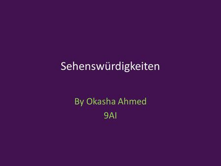 Sehenswürdigkeiten By Okasha Ahmed 9AI. 10 4 4 9 9 8 8 7 7 6 6 5 5 3 3 2 2 1 1 Click on a number to find out what it is.