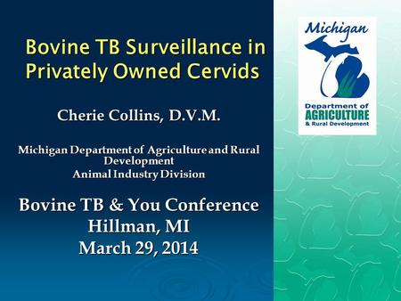 Bovine TB Surveillance in Privately Owned Cervids Cherie Collins, D.V.M. Michigan Department of Agriculture and Rural Development Animal Industry Division.