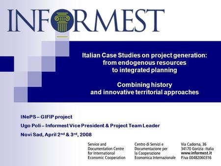 Italian Case Studies on project generation: from endogenous resources to integrated planning Combining history and innovative territorial approaches INePS.