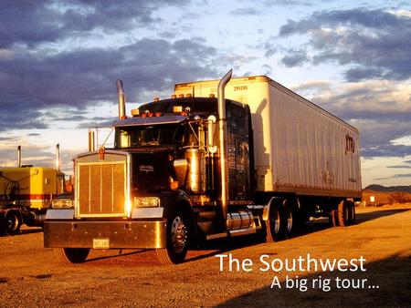 The Southwest A big rig tour….