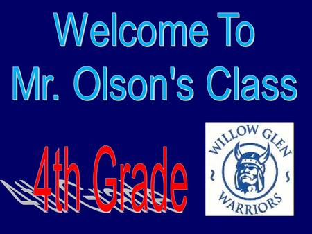 Welcome To Mr. Olson's Class 4th Grade.