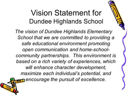 Vision Statement for Dundee Highlands School The vision of Dundee Highlands Elementary School that we are committed to providing a safe educational environment.