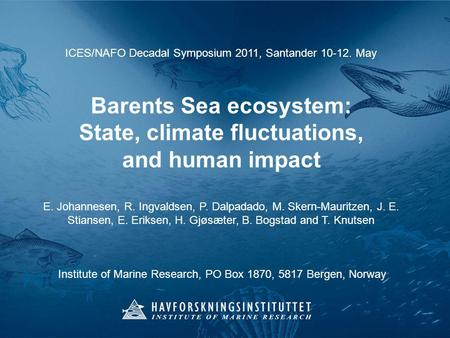ICES/NAFO Decadal Symposium 2011, Santander 10-12. May Barents Sea ecosystem: State, climate fluctuations, and human impact E. Johannesen, R. Ingvaldsen,