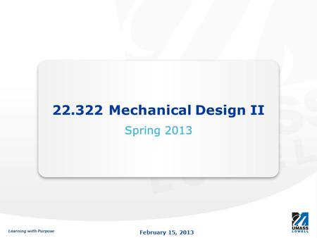 22.322 Mechanical Design II Spring 2013.