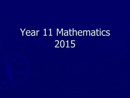 Year 11 Mathematics 2015. What type of Maths courses are there in year 11? ► ATAR Courses: Examinable courses, which may be used towards a university.
