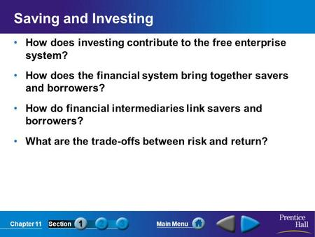 Saving and Investing How does investing contribute to the free enterprise system? How does the financial system bring together savers and borrowers?