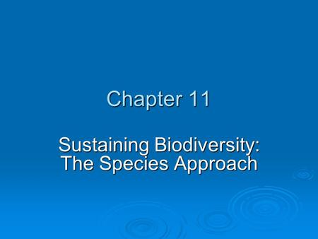 Chapter 11 Sustaining Biodiversity: The <strong>Species</strong> Approach.